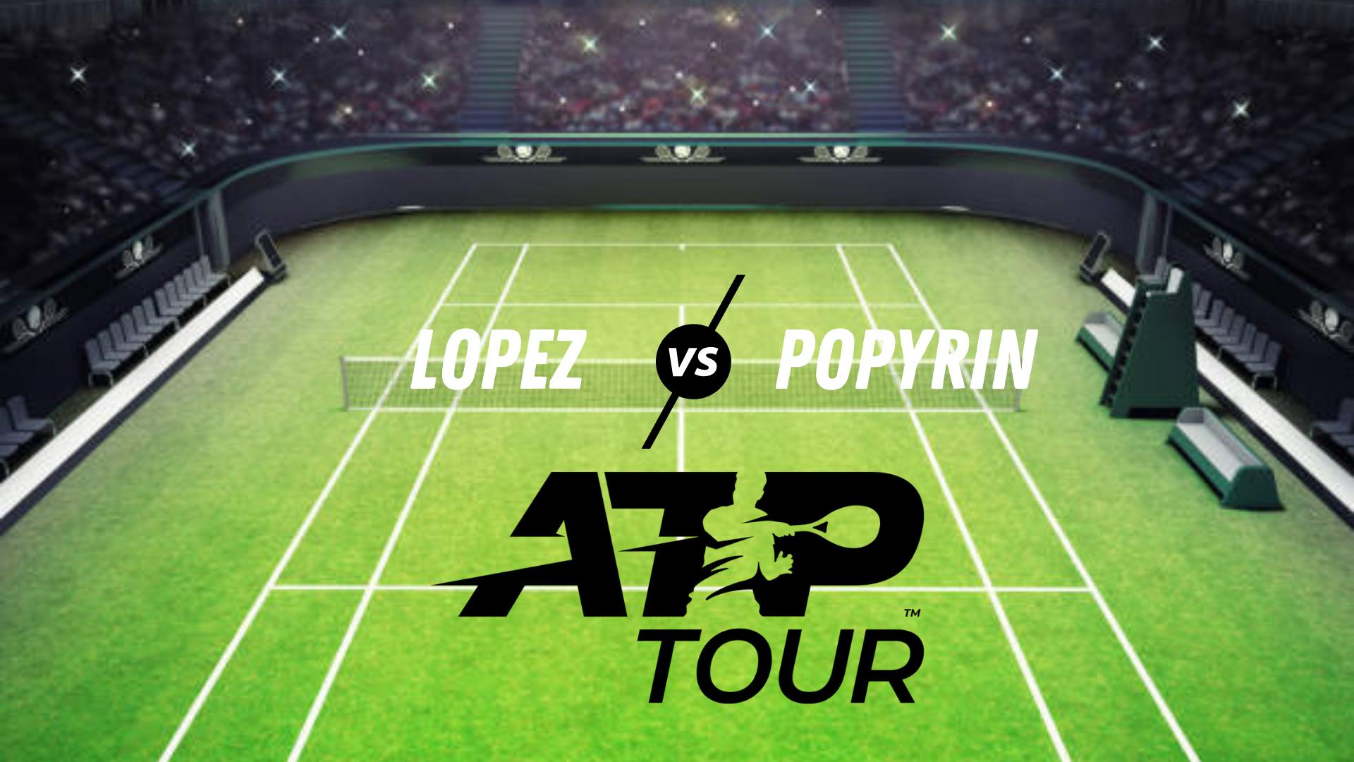 Lopez vs Popyrin